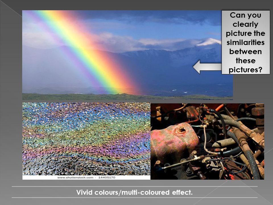 Vivid colours/multi-coloured effect.