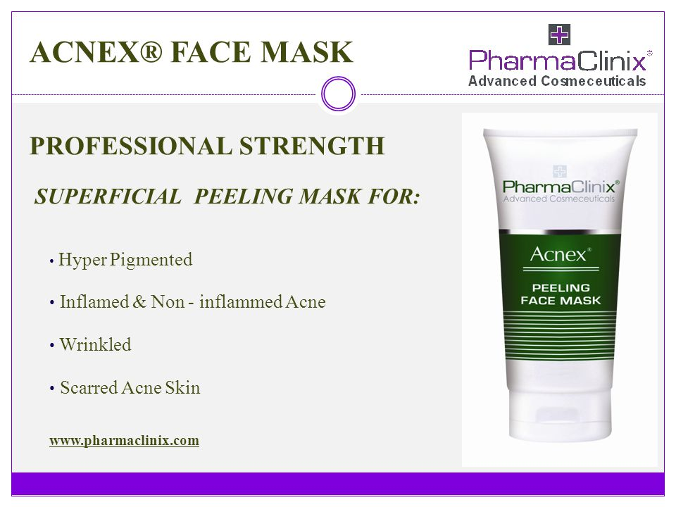 ACNEX® FACE MASK PROFESSIONAL STRENGTH SUPERFICIAL PEELING MASK FOR: Hyper Pigmented Inflamed & Non - inflammed Acne Wrinkled Scarred Acne Skin www.ph