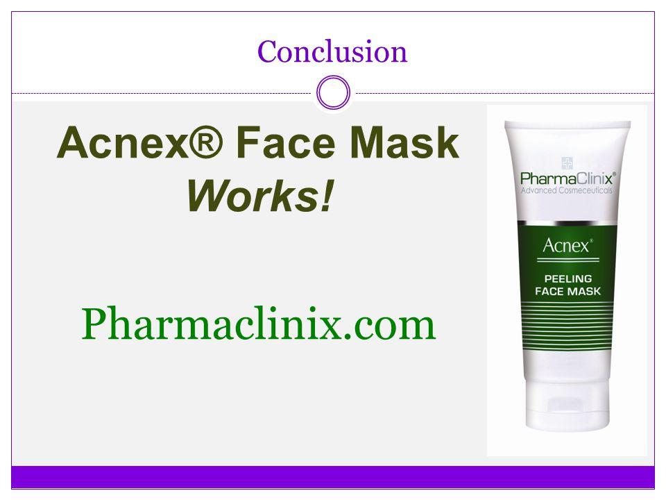 Conclusion Acnex® Face Mask Works! Pharmaclinix.com