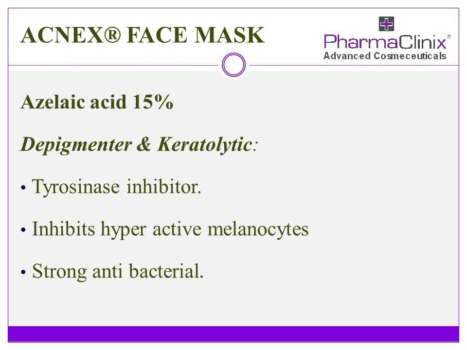 ACNEX® FACE MASK Azelaic acid 15% Depigmenter & Keratolytic: Tyrosinase inhibitor. Inhibits hyper active melanocytes Strong anti bacterial.