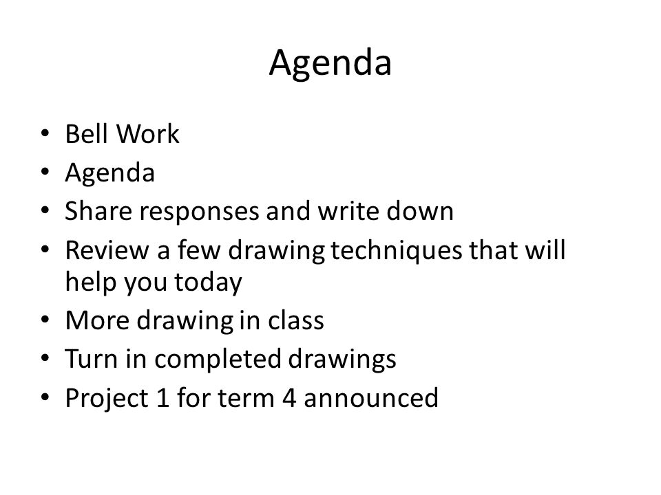 Agenda Bell Work Agenda Share responses and write down Review a few drawing techniques that will help you today More drawing in class Turn in complete