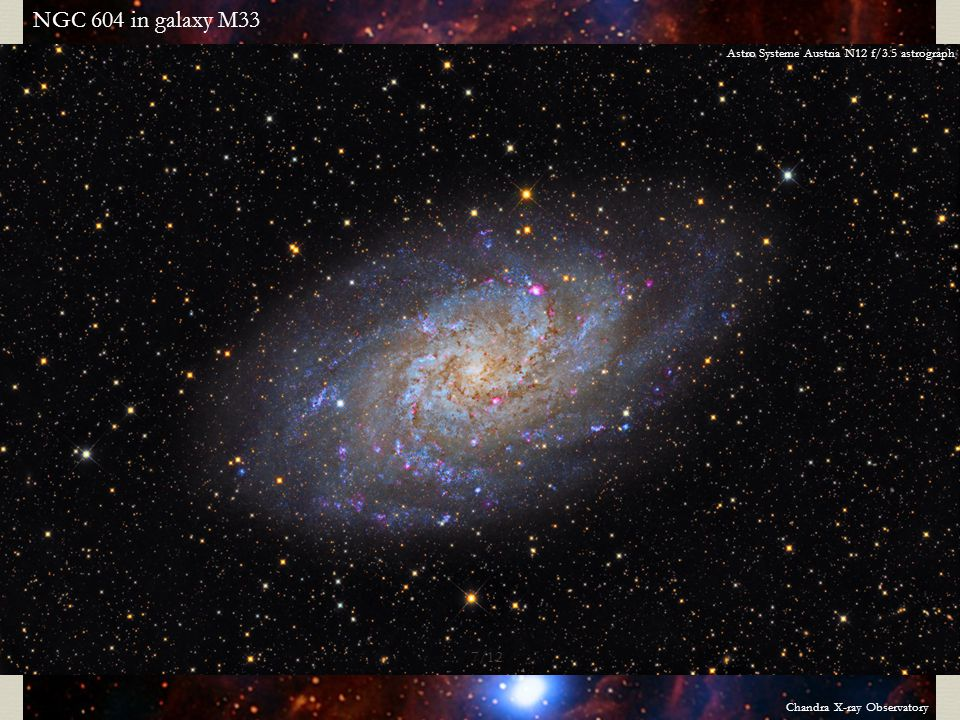 Chandra X-ray Observatory NGC 604 in galaxy M33 Astro Systeme Austria N12 f/3.5 astrograph 7/12