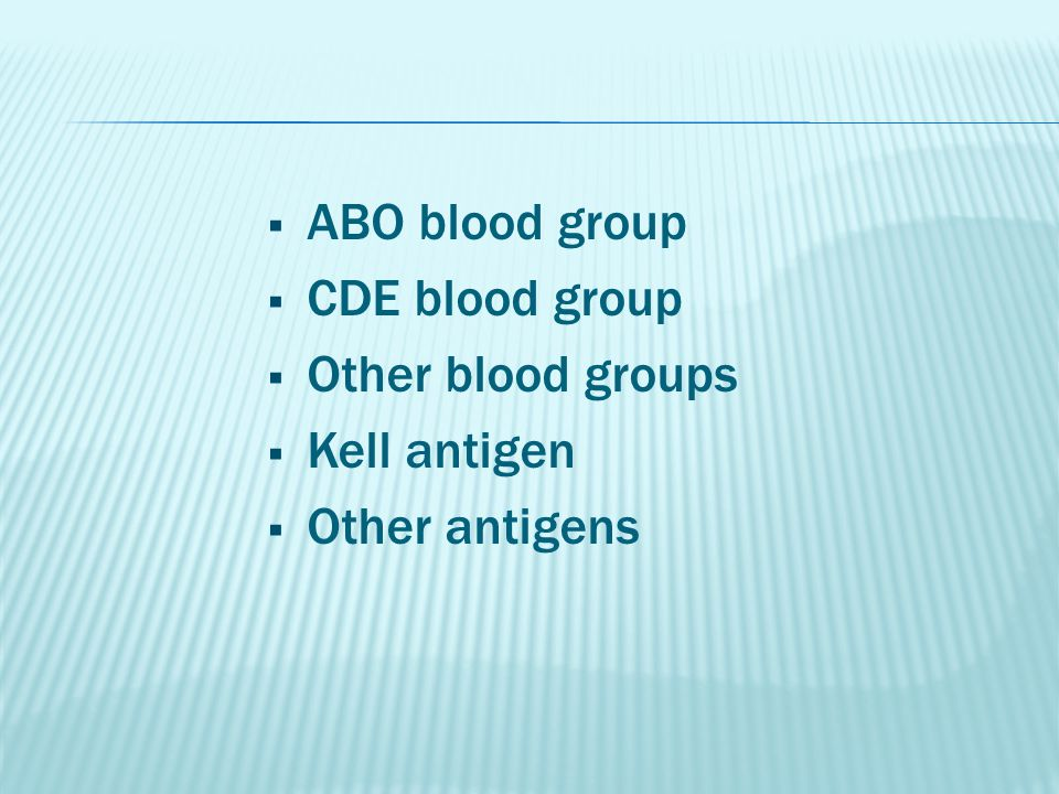  ABO blood group  CDE blood group  Other blood groups  Kell antigen  Other antigens