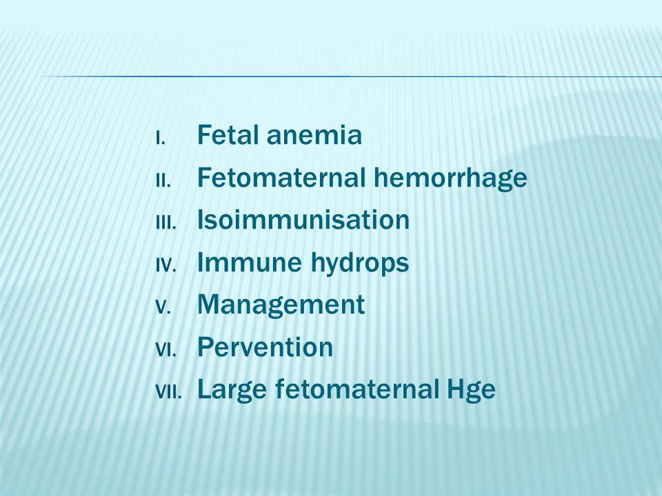 I. Fetal anemia II. Fetomaternal hemorrhage III.