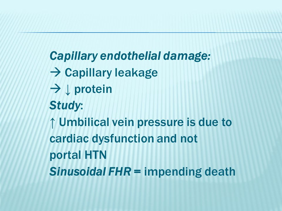 Capillary endothelial damage:  Capillary leakage  ↓ protein Study: ↑ Umbilical vein pressure is due to cardiac dysfunction and not portal HTN Sinuso