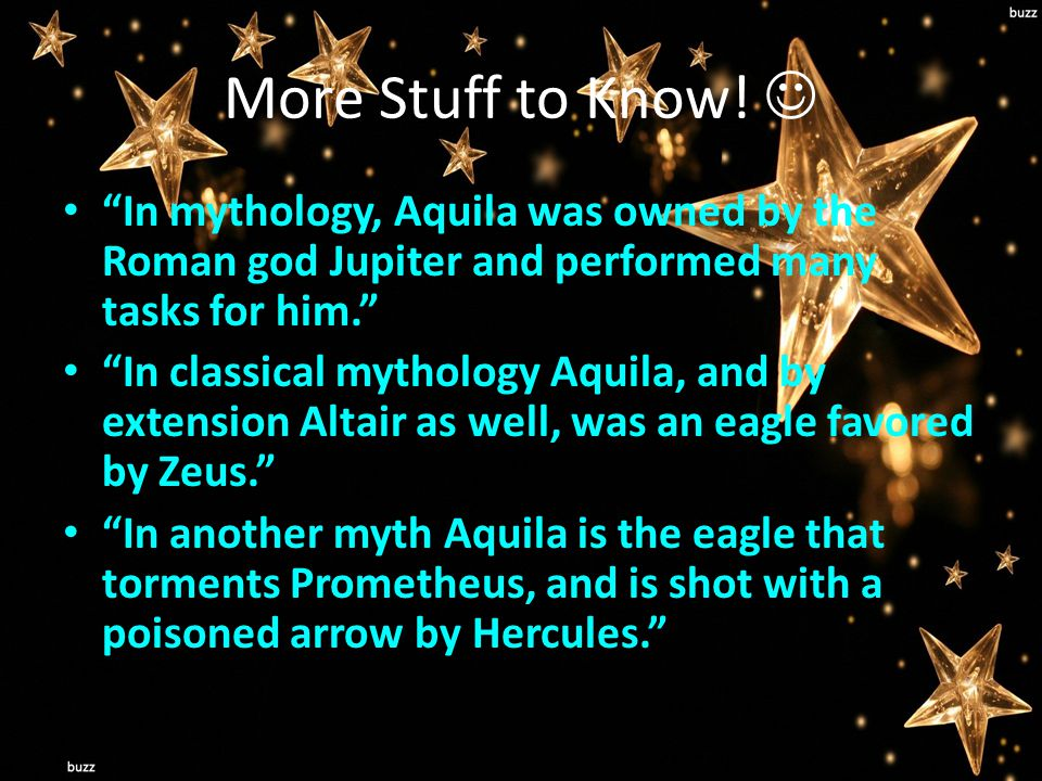 "More Stuff to Know! ""In mythology, Aquila was owned by the Roman god Jupiter and performed many tasks for him."" ""In classical mythology Aquila, and by"
