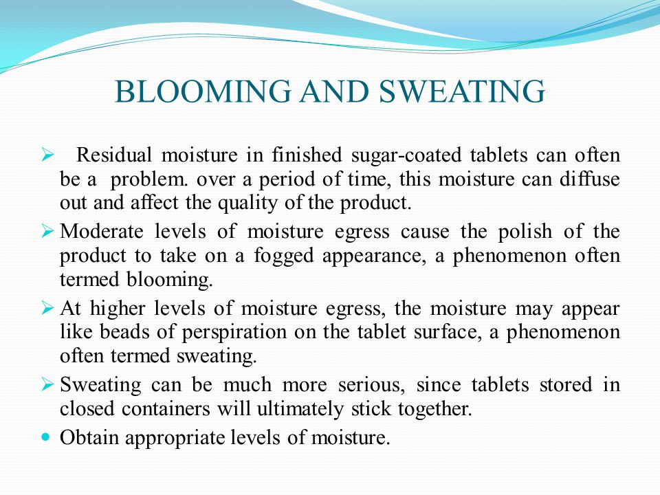 BLOOMING AND SWEATING  Residual moisture in finished sugar-coated tablets can often be a problem.