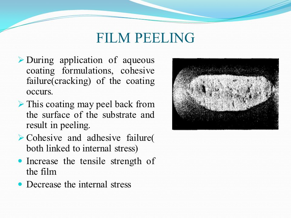 FILM PEELING  During application of aqueous coating formulations, cohesive failure(cracking) of the coating occurs.