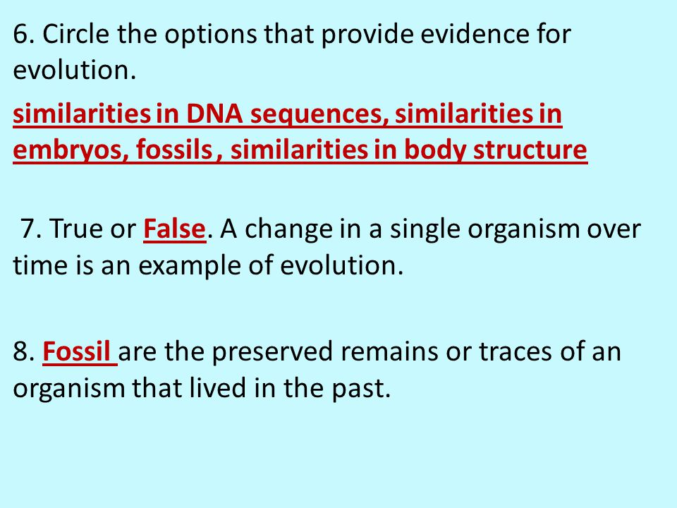 6. Circle the options that provide evidence for evolution. similarities in DNA sequences, similarities in embryos, fossils, similarities in body struc