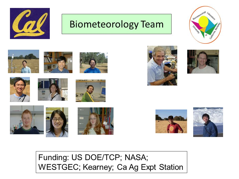 Biometeorology Team Funding: US DOE/TCP; NASA; WESTGEC; Kearney; Ca Ag Expt Station