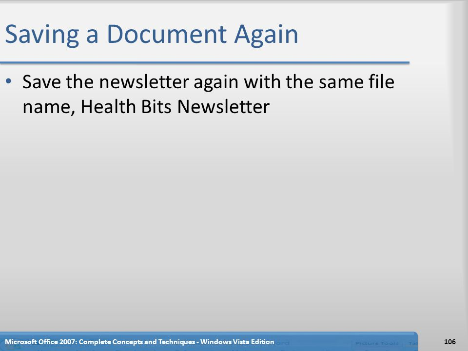 Saving a Document Again Save the newsletter again with the same file name, Health Bits Newsletter Microsoft Office 2007: Complete Concepts and Techniq