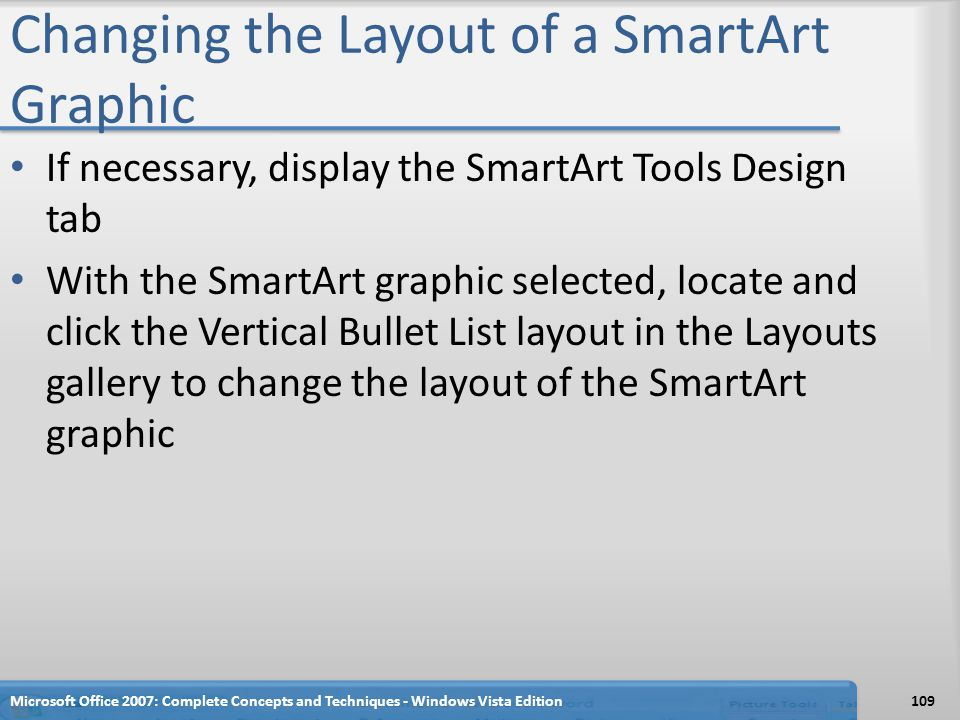 Changing the Layout of a SmartArt Graphic If necessary, display the SmartArt Tools Design tab With the SmartArt graphic selected, locate and click the