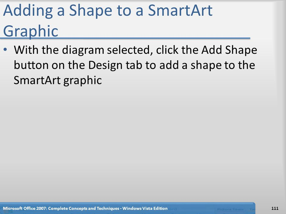 Adding a Shape to a SmartArt Graphic With the diagram selected, click the Add Shape button on the Design tab to add a shape to the SmartArt graphic Mi
