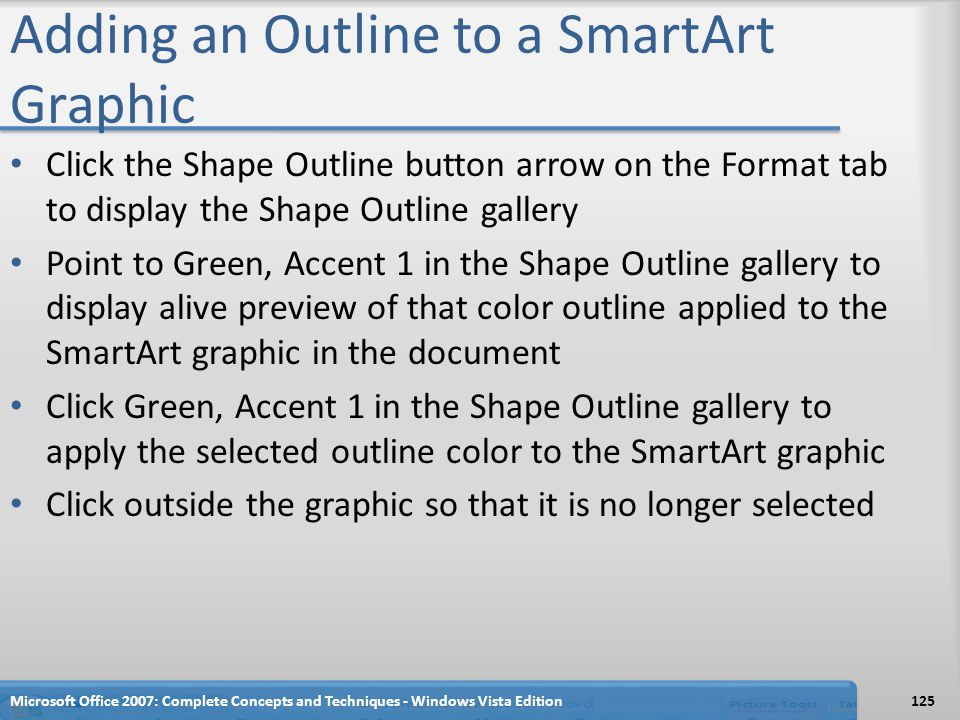 Adding an Outline to a SmartArt Graphic Click the Shape Outline button arrow on the Format tab to display the Shape Outline gallery Point to Green, Ac