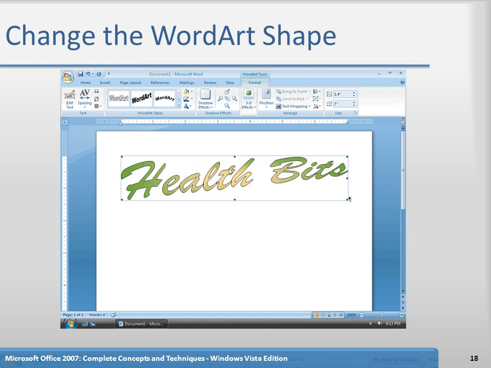 Change the WordArt Shape Microsoft Office 2007: Complete Concepts and Techniques - Windows Vista Edition18