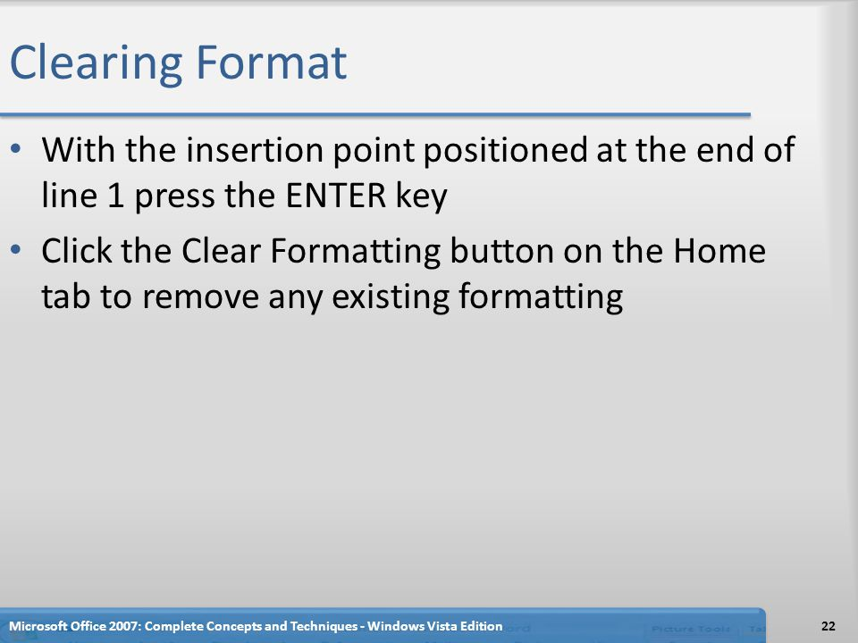 Clearing Format With the insertion point positioned at the end of line 1 press the ENTER key Click the Clear Formatting button on the Home tab to remo
