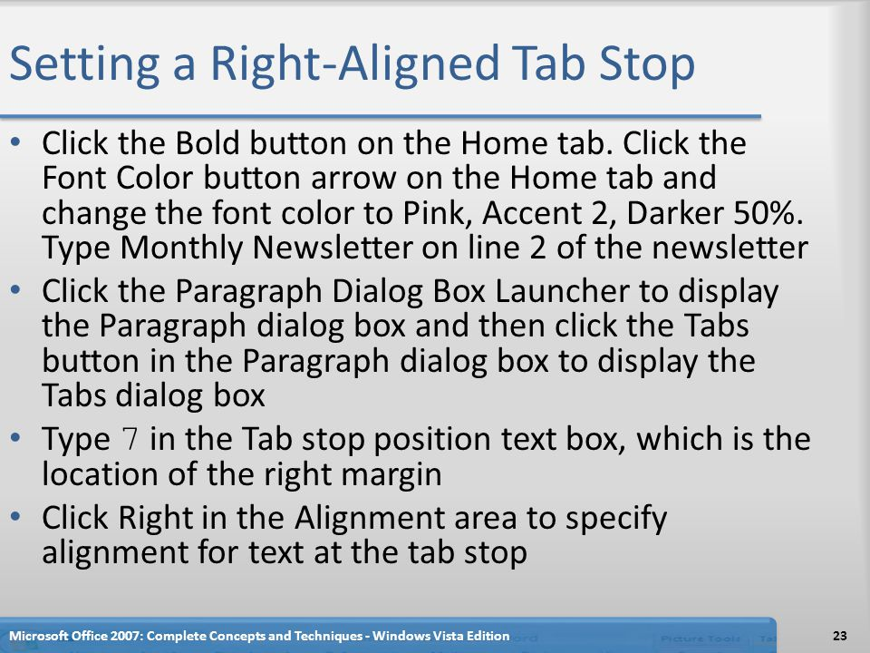 Setting a Right-Aligned Tab Stop Click the Bold button on the Home tab. Click the Font Color button arrow on the Home tab and change the font color to