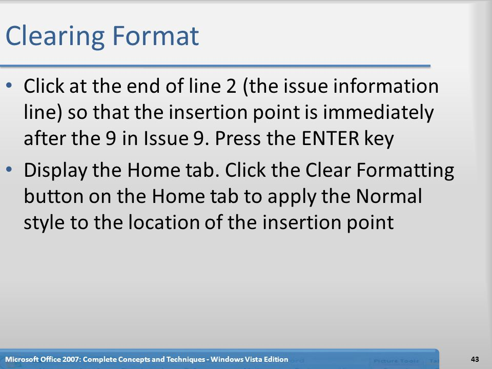 Clearing Format Click at the end of line 2 (the issue information line) so that the insertion point is immediately after the 9 in Issue 9. Press the E