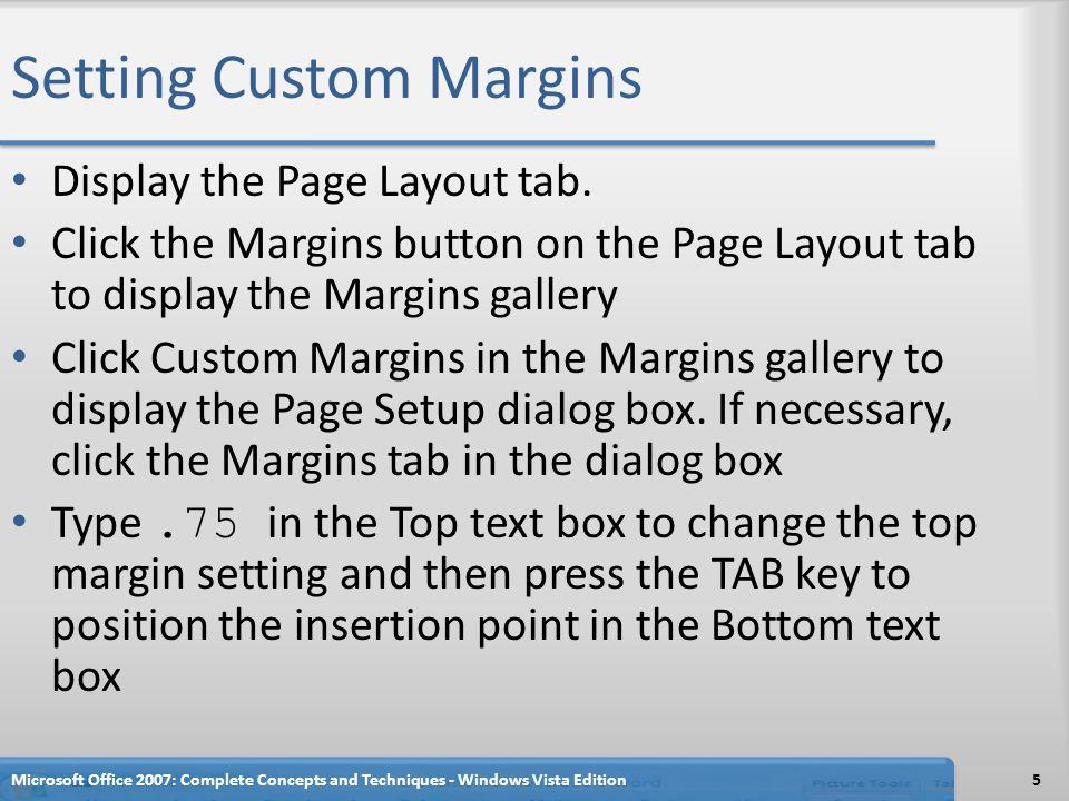 Setting Custom Margins Type.75 in the Bottom text box to change the bottom margin setting and then press the TAB key Type.75 in the Left text box to change the left margin setting and then press the TAB key.