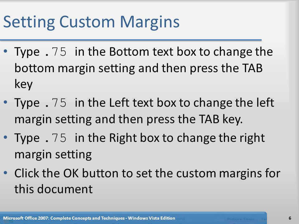 Setting Custom Margins Microsoft Office 2007: Complete Concepts and Techniques - Windows Vista Edition7
