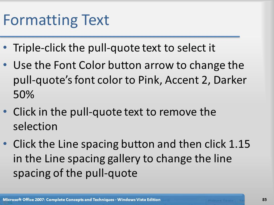 Formatting Text Triple-click the pull-quote text to select it Use the Font Color button arrow to change the pull-quote's font color to Pink, Accent 2,