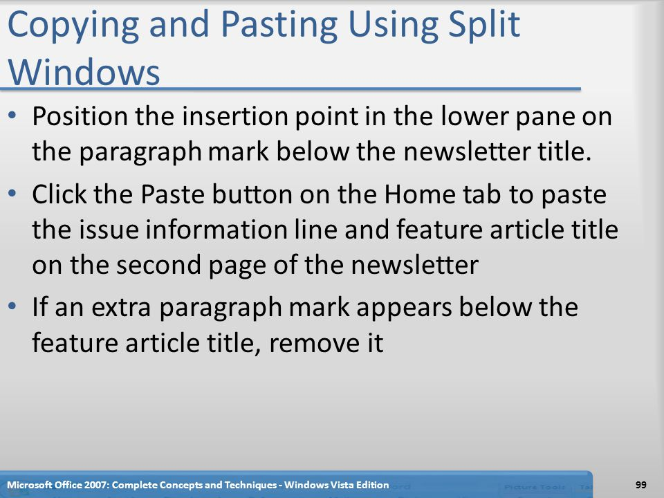 Copying and Pasting Using Split Windows Position the insertion point in the lower pane on the paragraph mark below the newsletter title. Click the Pas