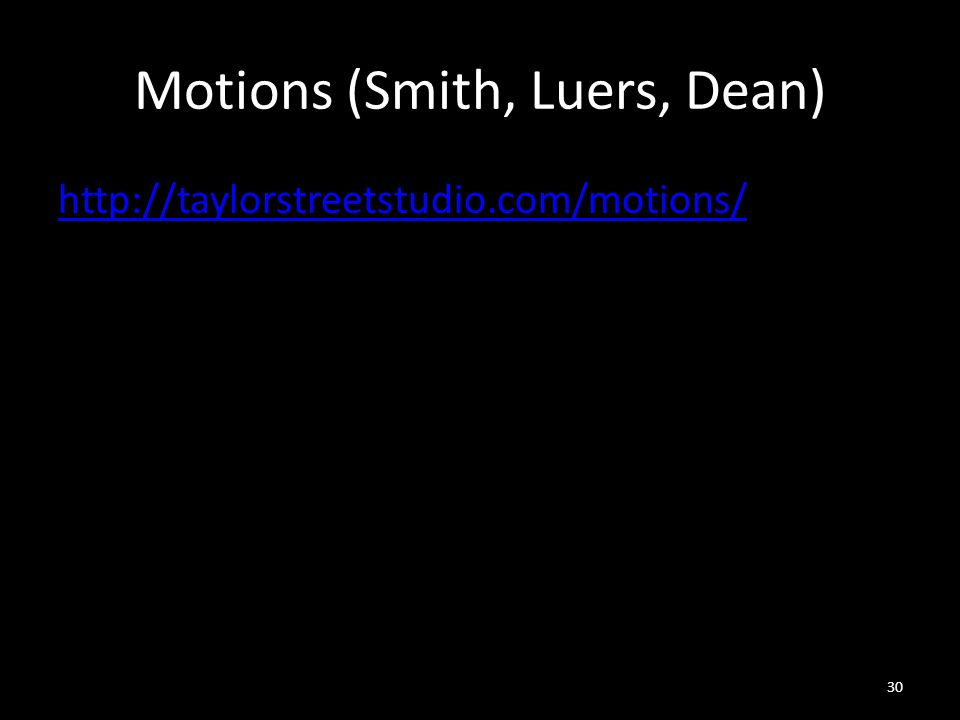 Motions (Smith, Luers, Dean) http://taylorstreetstudio.com/motions/ 30