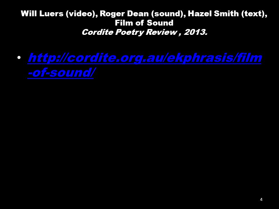 Will Luers (video), Roger Dean (sound), Hazel Smith (text), Film of Sound Cordite Poetry Review, 2013.