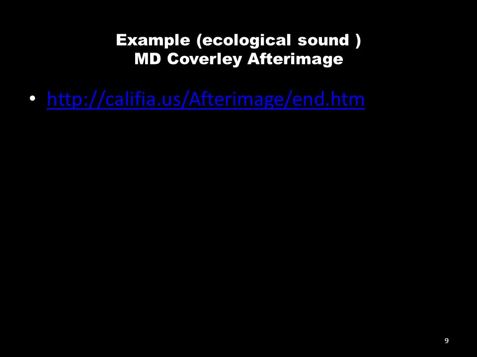 Example (ecological sound ) MD Coverley Afterimage 9 http://califia.us/Afterimage/end.htm