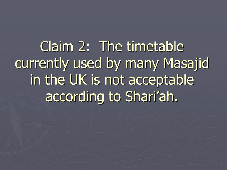 Claim 2: The timetable currently used by many Masajid in the UK is not acceptable according to Shari'ah.