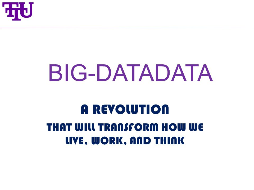 BIG-DATADATA A REVOLUTION THAT WILL TRANSFORM HOW WE LIVE, WORK, AND THINK