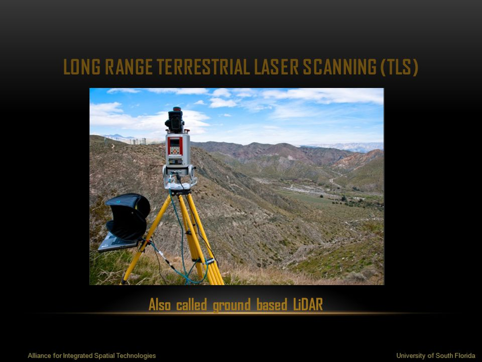 LONG RANGE TERRESTRIAL LASER SCANNING (TLS) Also called ground based LiDAR