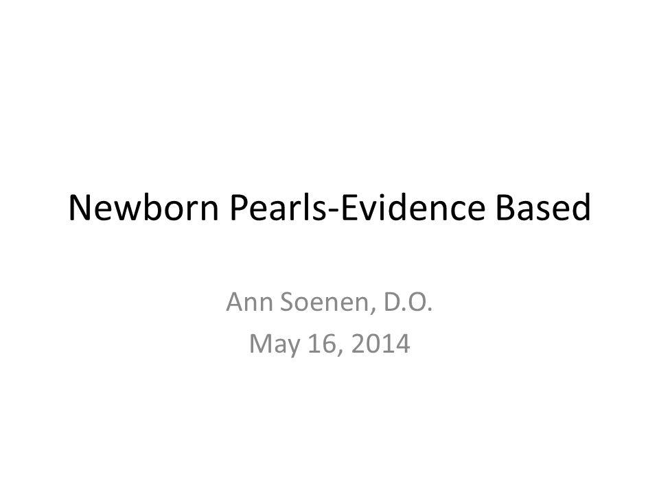 Newborn Pearls-Evidence Based Ann Soenen, D.O. May 16, 2014