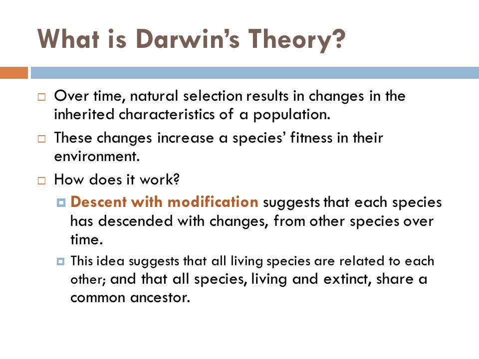 What is Darwin's Theory?  Over time, natural selection results in changes in the inherited characteristics of a population.  These changes increase