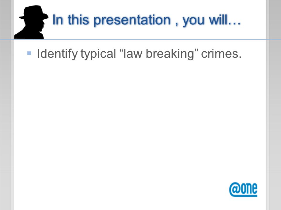  Identify typical law breaking crimes.