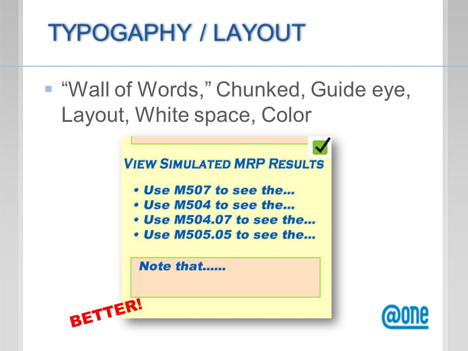 TYPOGAPHY / LAYOUT  Wall of Words, Chunked, Guide eye, Layout, White space, Color BETTER!