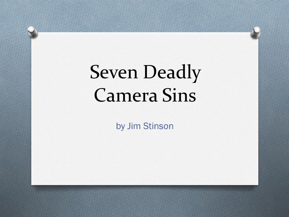 Seven Deadly Camera Sins by Jim Stinson