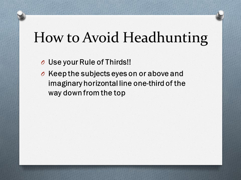 How to Avoid Headhunting O Use your Rule of Thirds!.