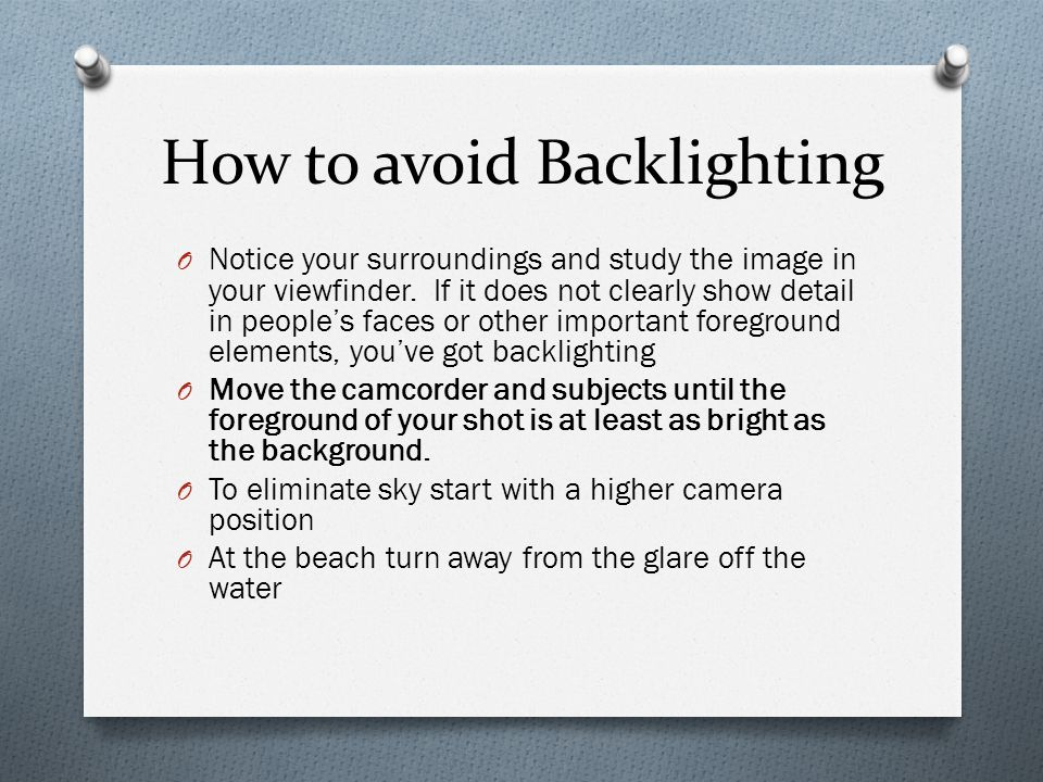 How to avoid Backlighting O Notice your surroundings and study the image in your viewfinder.