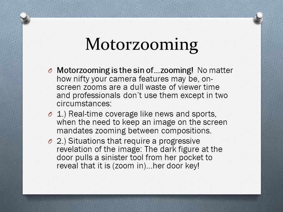 Motorzooming O Motorzooming is the sin of…zooming.