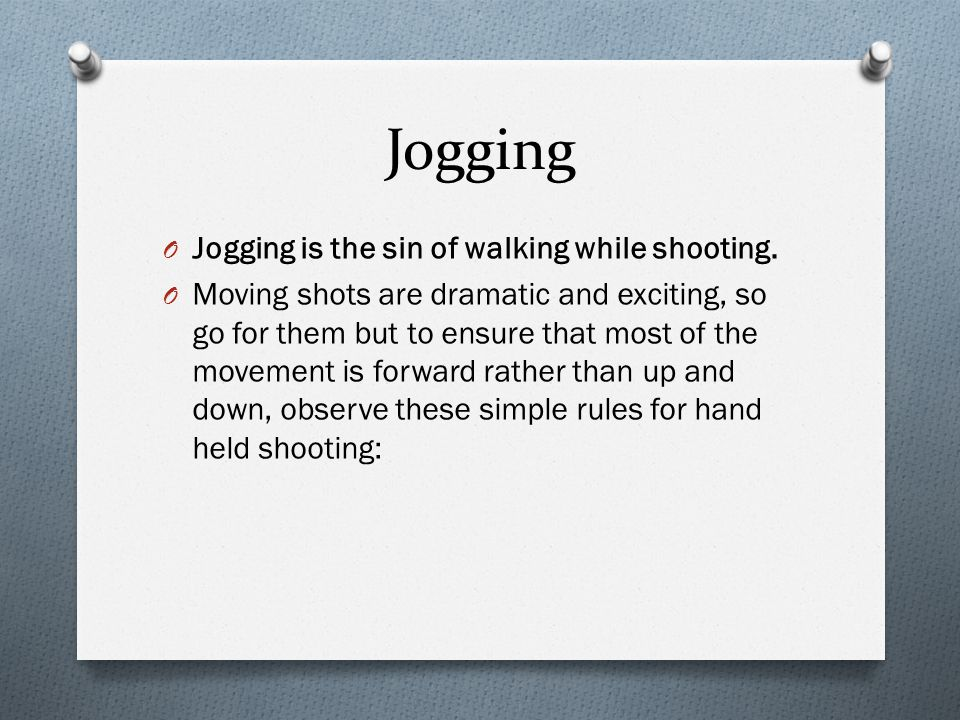 Jogging O Jogging is the sin of walking while shooting.