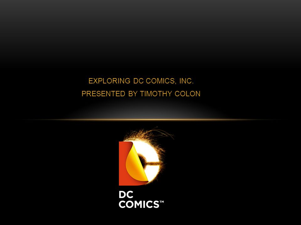 EXPLORING DC COMICS, INC. PRESENTED BY TIMOTHY COLON