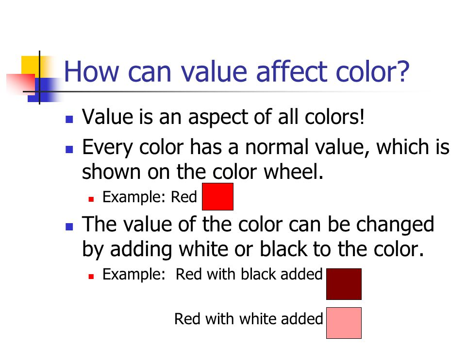 How can value affect color.Value is an aspect of all colors.