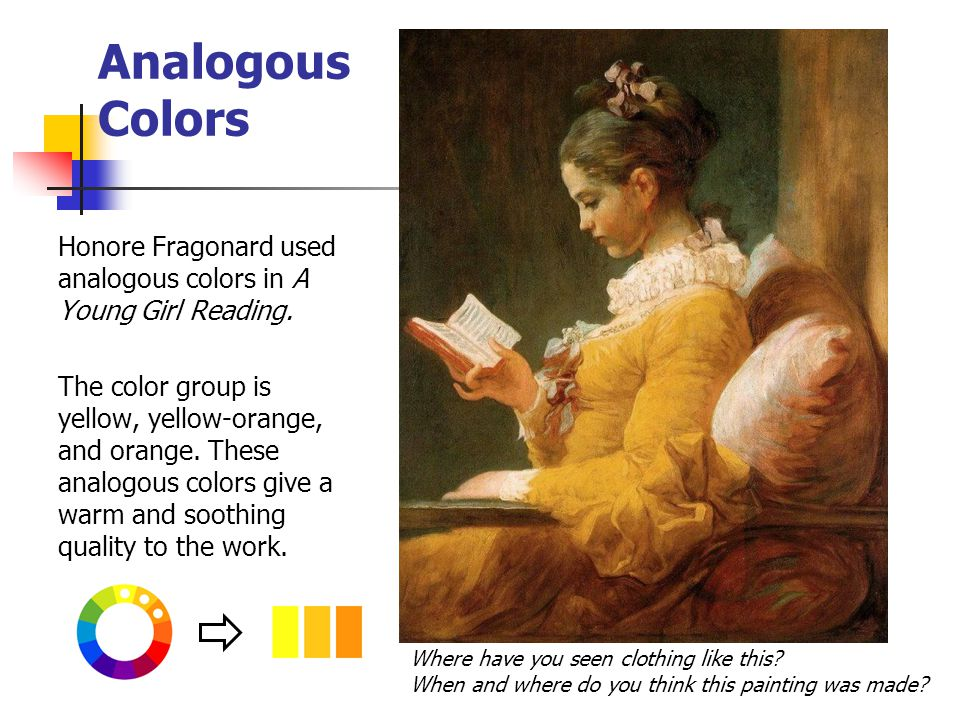 Analogous Colors Honore Fragonard used analogous colors in A Young Girl Reading.
