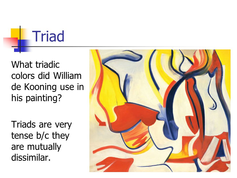 Triad What triadic colors did William de Kooning use in his painting.