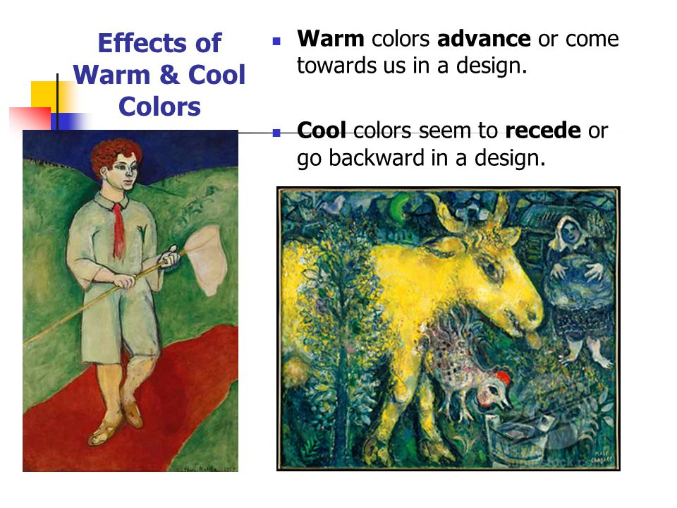 Effects of Warm & Cool Colors Warm colors advance or come towards us in a design.