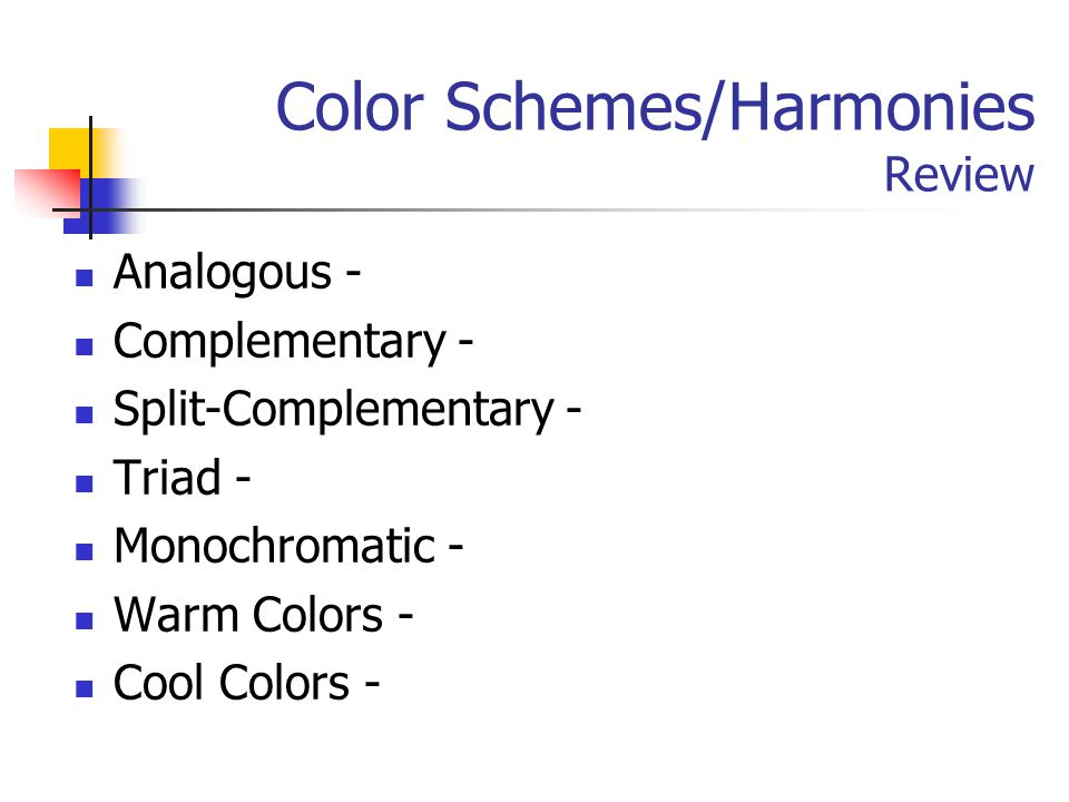 Color Schemes/Harmonies Review Analogous - Complementary - Split-Complementary - Triad - Monochromatic - Warm Colors - Cool Colors -