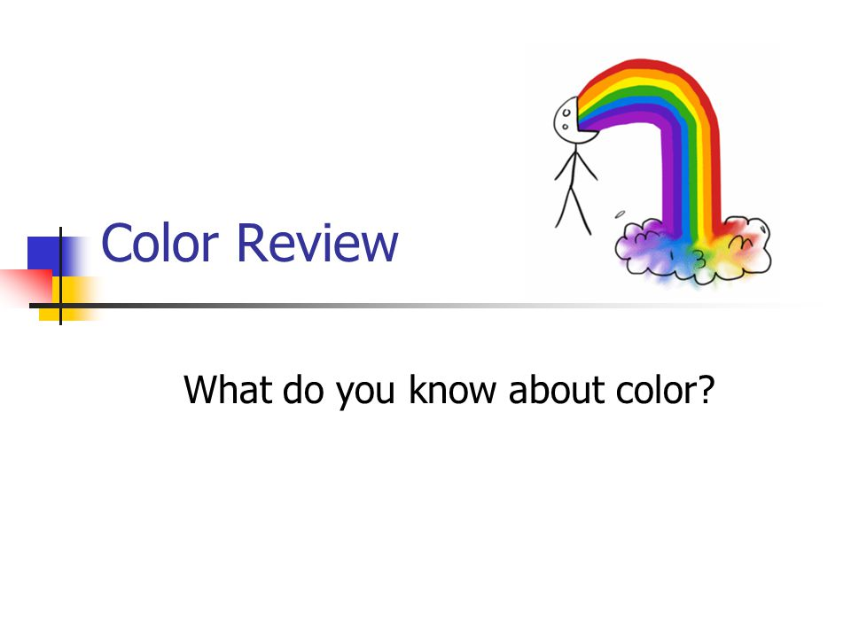 Color Review What do you know about color?