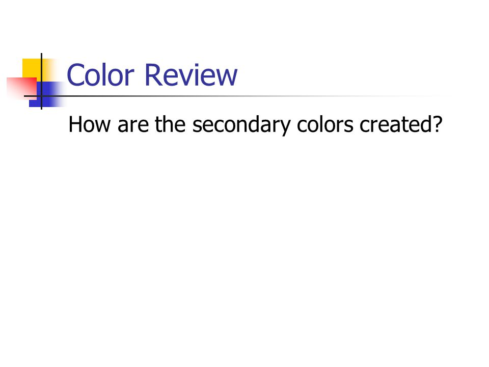 Color Review How are the secondary colors created?