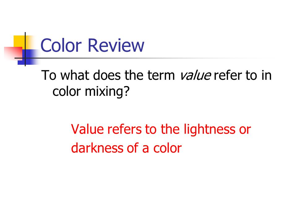 Color Review To what does the term value refer to in color mixing.